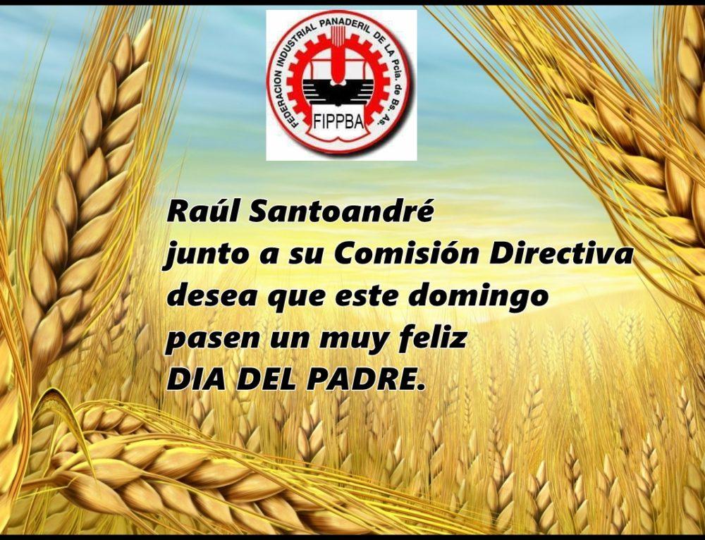 La Comisión Directiva de la Federación Industrial Panaderil de la Pcia. de Bs. As. saluda a todos los padres Panaderos en su  día.